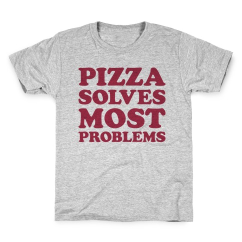 ba743b13 Pizza Solves Most Problems Kids T-Shirt
