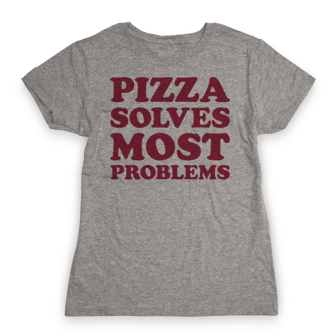 Pizza Solves Most Problems Womens T-Shirt
