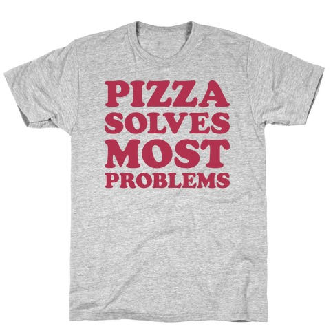 Pizza Solves Most Problems T-Shirt