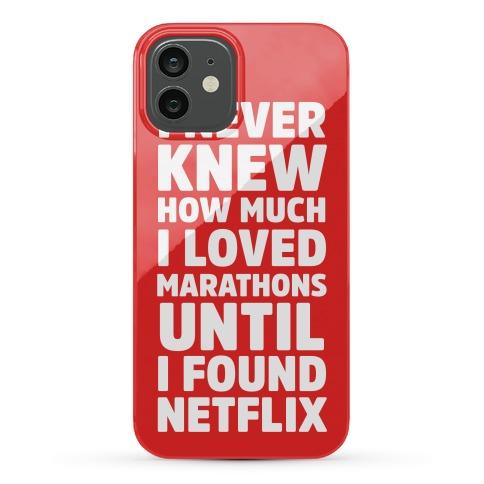 I Never Knew How Much I Loved Marathons Until Netflix Phone Case