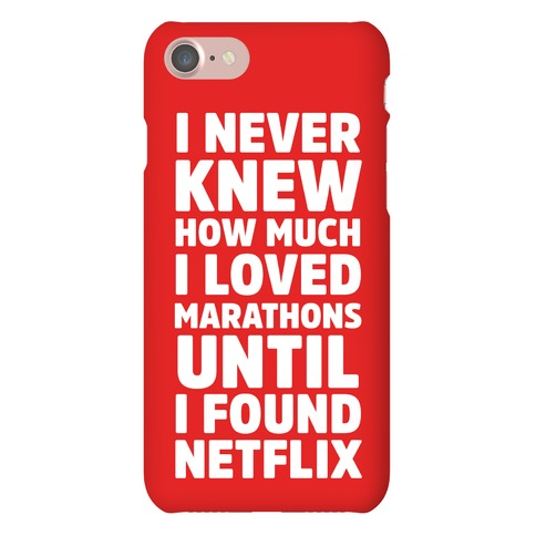 I Never Knew How Much I Loved Marathons Until Netflix Phone Case