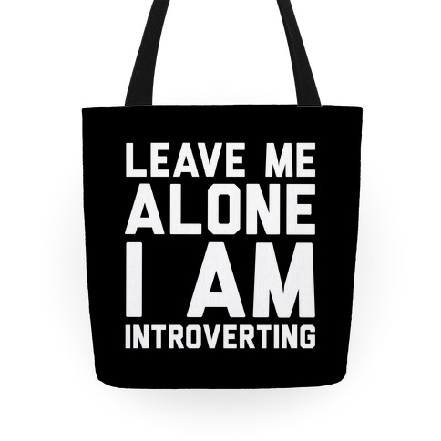 Leave Me Alone I Am Introverting Tote