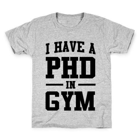 I Have a PHD in Gym Kids T-Shirt