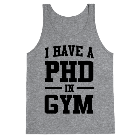 I Have a PHD in Gym Tank Top