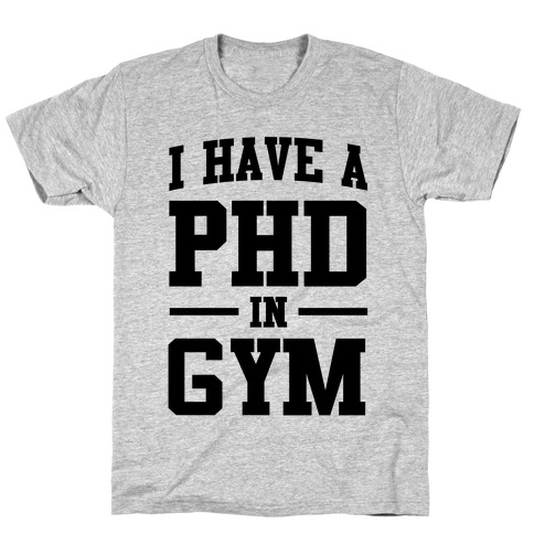 I Have a PHD in Gym Mens T-Shirt