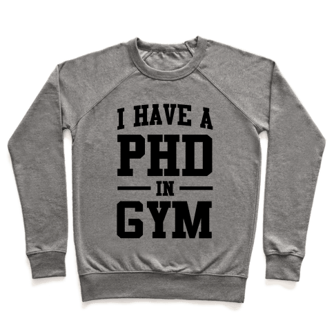 I Have a PHD in Gym Pullover