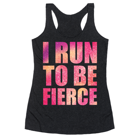 I Run To Be Fierce Racerback Tank Top