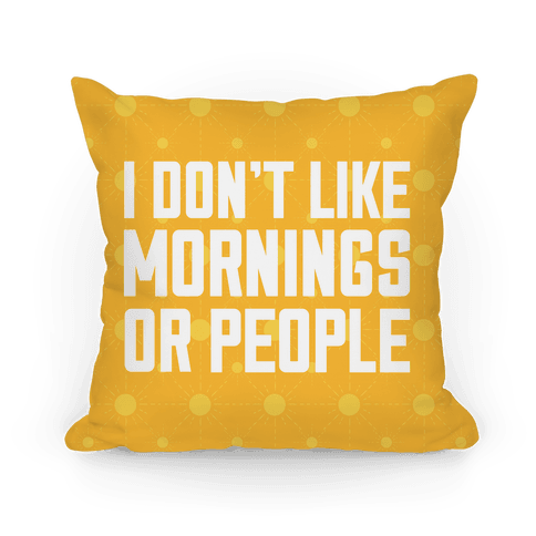 I Don't Like Mornings or People Pillow