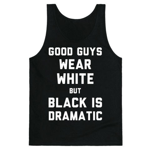 Good Guys Wear White But Black Is Dramatic Tank Top