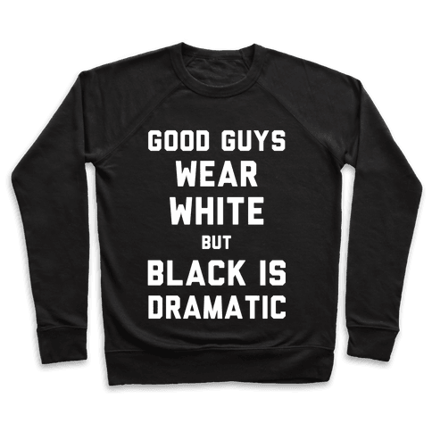 Good Guys Wear White But Black Is Dramatic Pullover