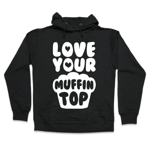 Love Your Muffin Top Hooded Sweatshirt