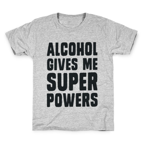 Alcohol Gives Me Superpowers Kids T-Shirt