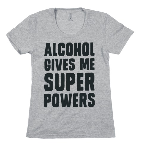 Alcohol Gives Me Superpowers Womens T-Shirt