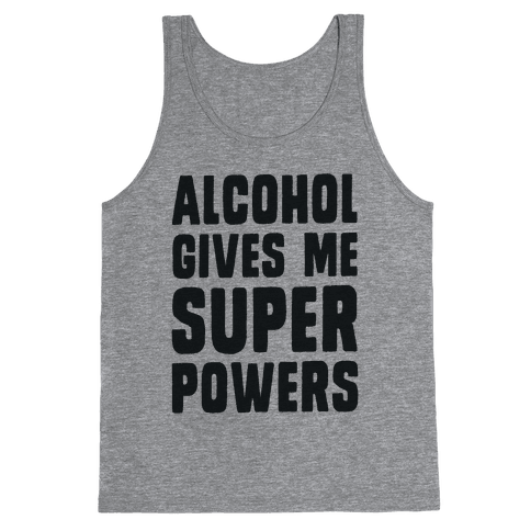 Alcohol Gives Me Superpowers  Tank Top