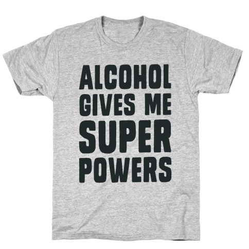 Alcohol Gives Me Superpowers T-Shirt