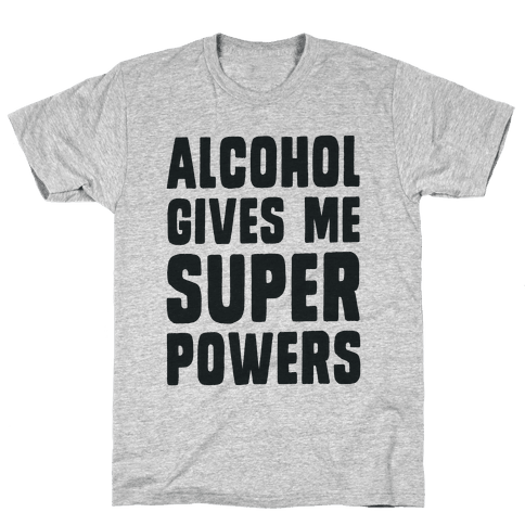 Alcohol Gives Me Superpowers  Mens T-Shirt
