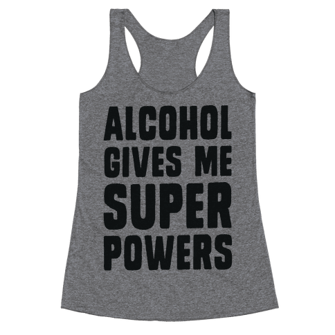 Alcohol Gives Me Superpowers  Racerback Tank Top