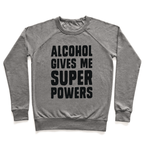 Alcohol Gives Me Superpowers  Pullover