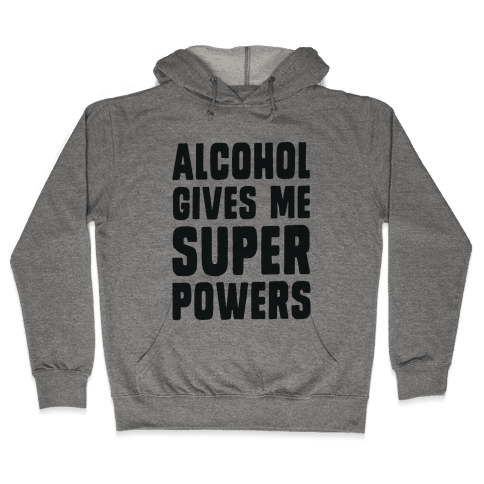 Alcohol Gives Me Superpowers  Hooded Sweatshirt