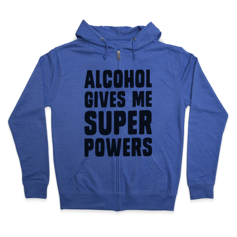 Alcohol Gives Me Superpowers  Zip Hoodie