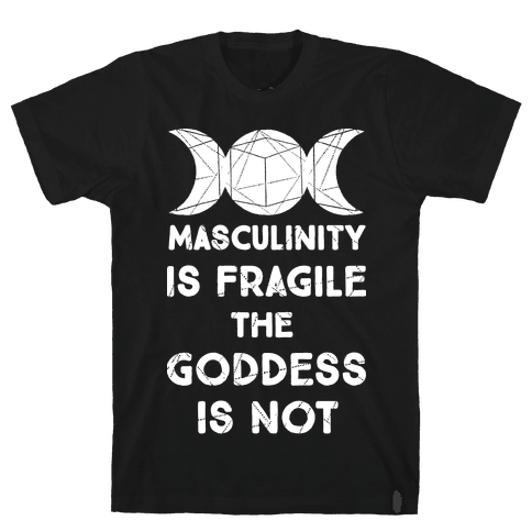Masculinity is Fragile The Goddess is Not Mens T-Shirt