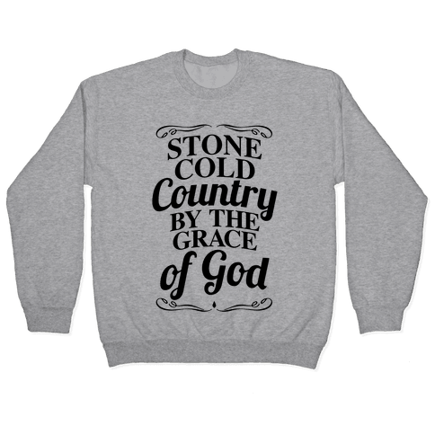 Stone Cold Country By The Grace Of God Pullover