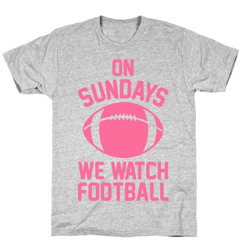 On Sundays We Watch Football T-Shirt