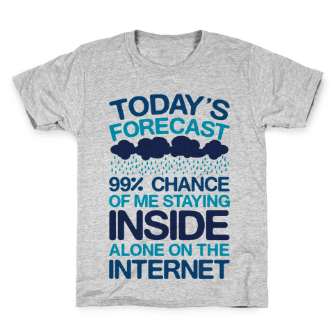 Today's Forecast: 99% Chance Of Me Staying Inside Alone On The Internet Kids T-Shirt