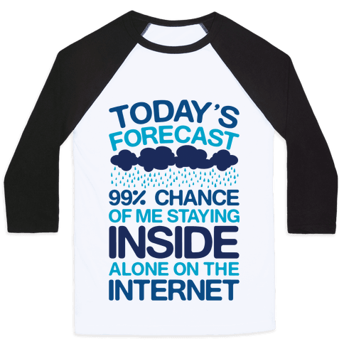 Today's Forecast: 99% Chance Of Me Staying Inside Alone On The Internet Baseball Tee