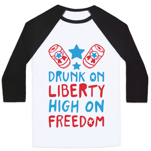 Drunk on Liberty High on Freedom Baseball Tee
