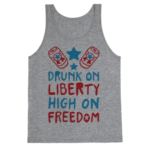 Drunk on Liberty High on Freedom Tank Top