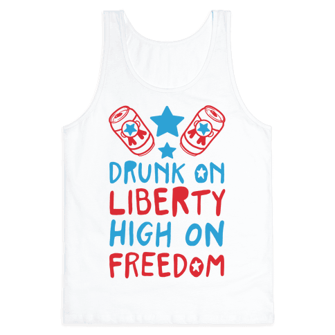 Drunk on Liberty High on Freedom