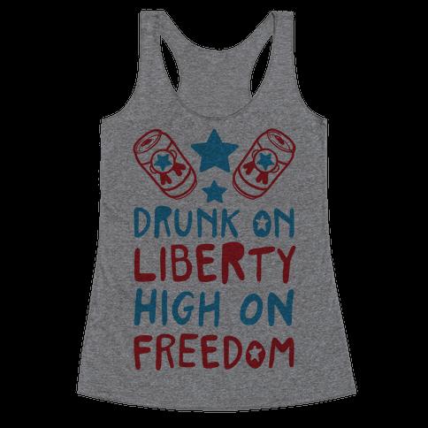 Drunk on Liberty High on Freedom Racerback Tank Top