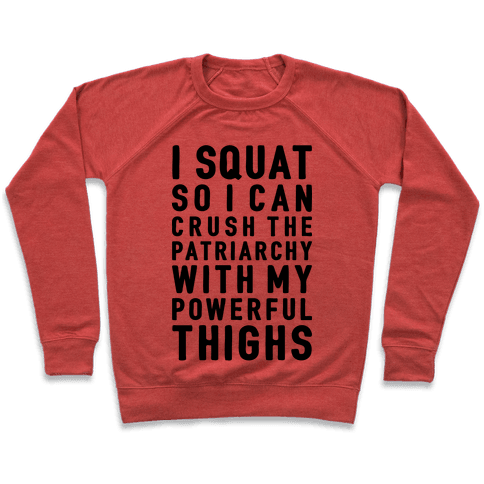 I Squat To Crush The Patriarchy With My Thighs Pullover