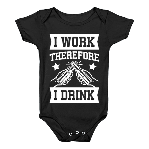 I Work Therefore I Drink Baby Onesy