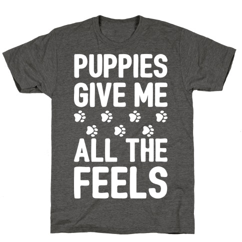 Puppies Give Me All The Feels T-Shirt