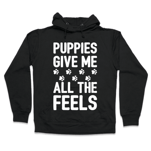Puppies Give Me All The Feels Hooded Sweatshirt