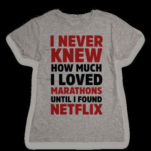 I Never Knew How Much I Loved Marathons Until Netflix Womens T-Shirt