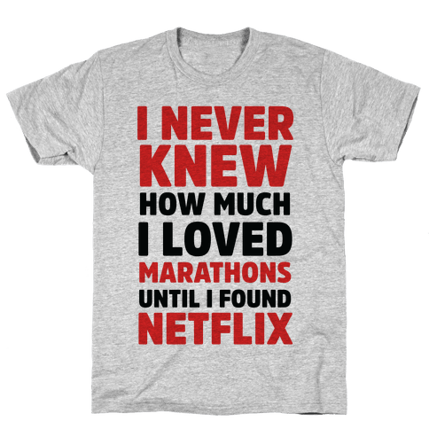 I Never Knew How Much I Loved Marathons Until Netflix Mens T-Shirt