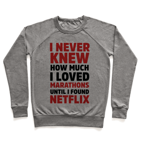 I Never Knew How Much I Loved Marathons Until Netflix Pullover