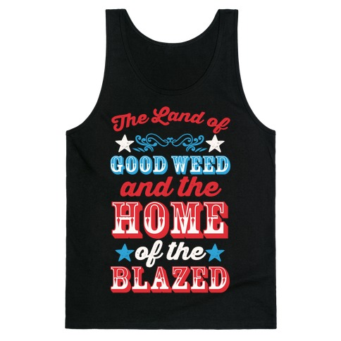 The Land Of Good Weed And The Home Of The Blazed Tank Top
