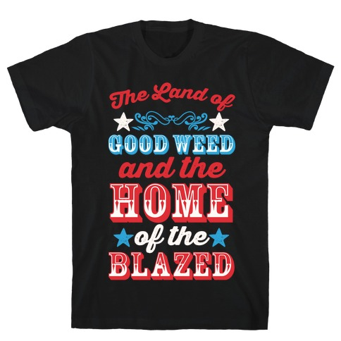 The Land Of Good Weed And The Home Of The Blazed T-Shirt