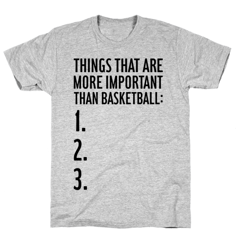 Things That Are More Important Than Basketball Mens T-Shirt