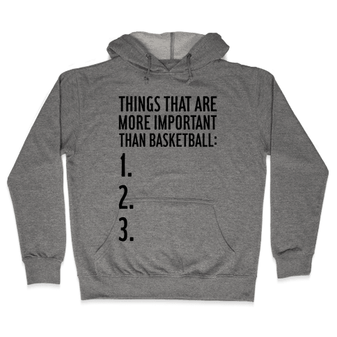 Things That Are More Important Than Basketball Hooded Sweatshirt