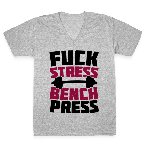 F*** Stress Bench Press V-Neck Tee Shirt