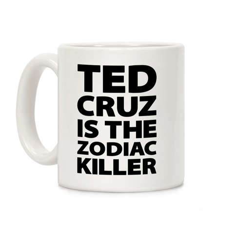 Ted Cruz Is The Zodiac Killer Coffee Mug