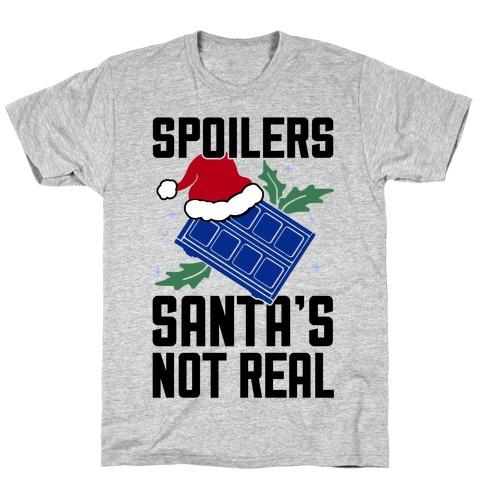 Spoilers Santa's Not Real T-Shirt