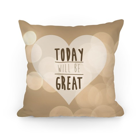 Today Will Be Great Pillow