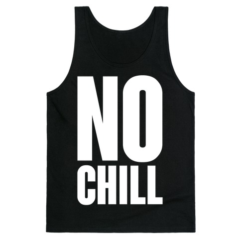 No Chill Tank Top