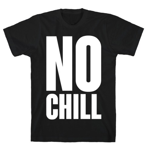 No Chill T-Shirt